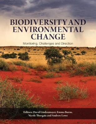 Biodiversity and Environmental Change: Monitoring, Challenges and Direction - Burns, Emma (Editor), and Lowe, Andrew (Editor), and Thurgate, Nicole (Editor)