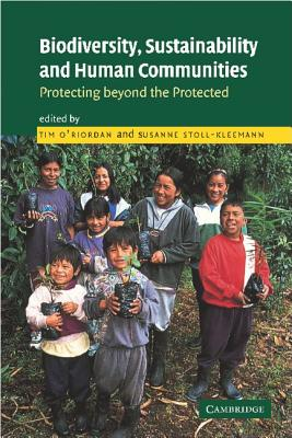 Biodiversity, Sustainability and Human Communities: Protecting Beyond the Protected - O'Riordan, Tim (Editor), and Stoll, Susanne (Editor)