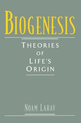 Biogenesis: Theories of Life's Origin - Lahav, Noam