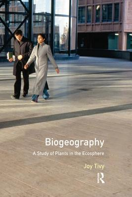 Biogeography: A Study of Plants in the Ecosphere - Tivy, Joy