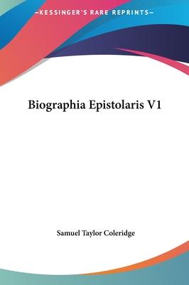 Biographia Epistolaris V1 Biographia Epistolaris V1 - Coleridge, Samuel Taylor