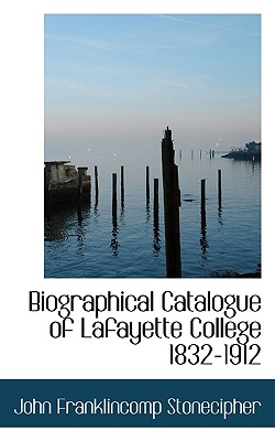 Biographical Catalogue of Lafayette College 1832-1912 - Stonecipher, John Franklin