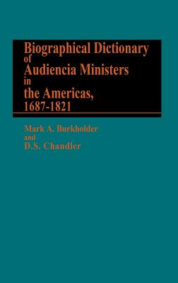 Biographical Dictionary of Audiencia Ministers in the Americas, 1687-1821. - Burkholder, Mark a, and Chandler, D S