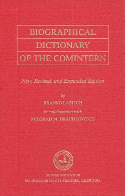Biographical Dictionary of the Comintern: Revised Edition - Lazic, Branko M, and Lazitch, Branko (Compiled by), and Drachkovitch, Milorad M (Compiled by)