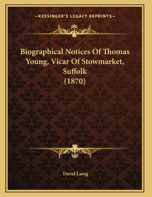 Biographical Notices of Thomas Young, Vicar of Stowmarket, Suffolk (1870) - Laing, David