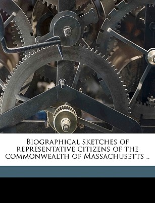 Biographical Sketches of Representative Citizens of the Commonwealth of Massachusetts .. Volume PT.1 - Anonymous
