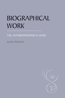Biographical Work: The Anthroposophical Basis - Burkhard, Gudrun