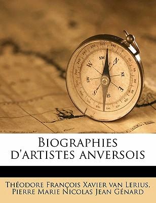 Biographies D'Artistes Anversois - Lerius, Theodore Francois Xavier Van, and Genard, Pierre Marie Nicolas Jean
