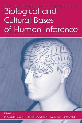 Biological and Cultural Bases of Human Inference - Viale, Riccardo (Editor), and Andler, Daniel (Editor), and Hirschfeld, Lawrence A. (Editor)