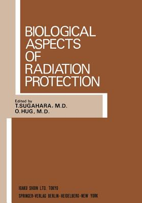 Biological Aspects of Radiation Protection: Proceedings of the International Symposium, Kyoto, October 1969 - Sugahara, T (Editor)