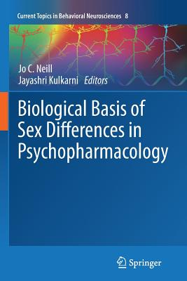 Biological Basis of Sex Differences in Psychopharmacology - Neill, Jo C (Editor), and Kulkarni, Jayashri (Editor)