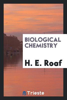 Biological Chemistry - Roaf, H E