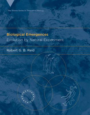 Biological Emergences: Evolution by Natural Experiment - Reid, Robert G B, and Muller, Gerd B (Editor), and Wagner, Gunter P (Editor)