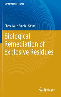 Biological Remediation of Explosive Residues - Singh, Shree Nath (Editor)