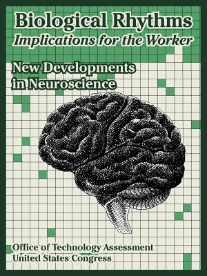 Biological Rhythms -- Implications for the Worker: New Developments in Neuroscience - Office of Technology Assessment