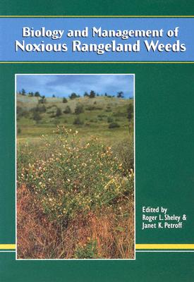 Biology and Management of Noxious Rangeland Weeds - Sheley, Roger L