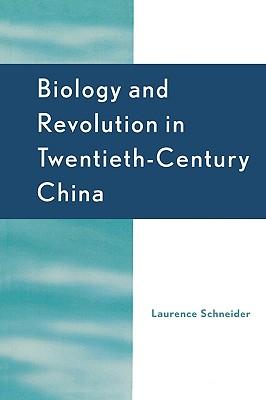 Biology and Revolution in Twentieth-Century China - Schneider, Laurence