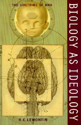 Biology as Ideology: The Doctrine of DNA - Lewontin, Richard C