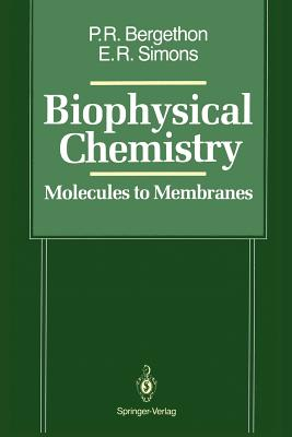 Biophysical Chemistry: Molecules to Membranes - Bergethon, Peter R, and Simons, Elizabeth R