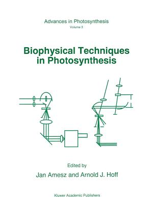 Biophysical Techniques in Photosynthesis - Amesz, J. (Editor), and Hoff, A.J. (Editor)