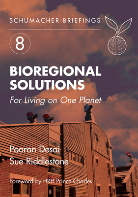 Bioregional Solutions: For Living on One Planet - Desai, Pooran, and Riddlestone, Sue, and Hrh the Prince of Wales (Foreword by)