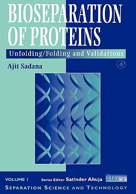 Bioseparations of Proteins: Unfolding/Folding and Validations - Sadana, Ajit, and Ahuja, Satinder, President (Editor)