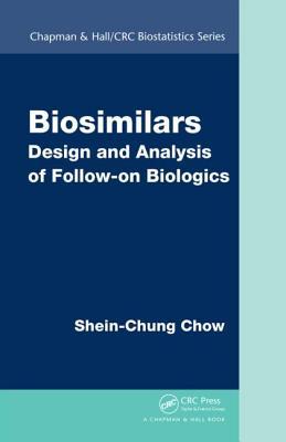 Biosimilars: Design and Analysis of Follow-On Biologics - Chow, Shein-Chung