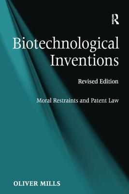 Biotechnological Inventions: Moral Restraints and Patent Law - Mills, Oliver