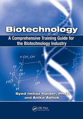 Biotechnology: A Comprehensive Training Guide for the Biotechnology Industry - Haider, Syed Imtiaz