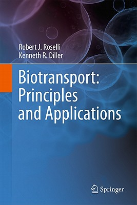 Biotransport: Principles and Applications - Roselli, Robert J., and Diller, Kenneth R.