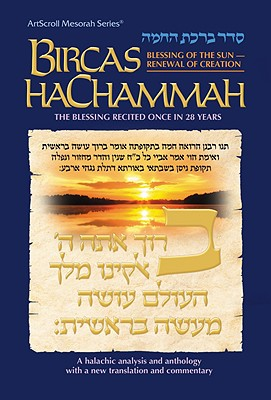 Bircas Hachammah: The Blessing of the Sun - Renewal of Creation - Bleich, J David, Rabbi, and Scherman, Nosson, Rabbi (Contributions by)