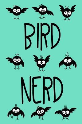 Bird Nerd: Bird Watching Journal (Birding Field Guide Notebook)(Bird Watching for Kids & Adults)(V10) - Dartan Creations