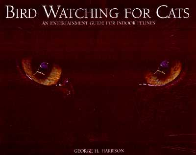 Bird Watching for Cats: An Entertainment Guide for Indoor Felines - Harrison, Kit