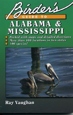Birder's Guide to Alabama and Mississippi - Vaughan, Ray