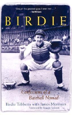 Birdie: Confessions of a Baseball Nomad - Tebbetts, Birdie, and Morrison, James, Dr., MD, and Jackson, Reggie (Foreword by)