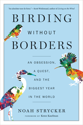 Birding Without Borders: An Obsession, a Quest, and the Biggest Year in the World - Strycker, Noah