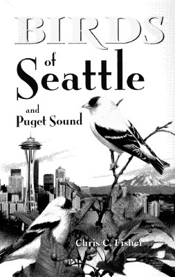 Birds of Seattle: And Puget Sound - Fisher, Chris, and Keane, Jennifer (Editor)