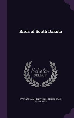 Birds of South Dakota - Over, William Henry, and Thoms, Craig Sharp