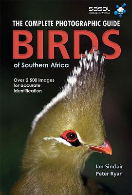 Birds of Southern Africa: Complete Photographic Field Guide - Sinclair, Ian, and Ryan, Peter