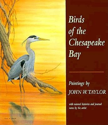 Birds of the Chesapeake Bay: Paintings by John W. Taylor, with Natural Histories and Journal Notes by the Artist - Taylor, John W