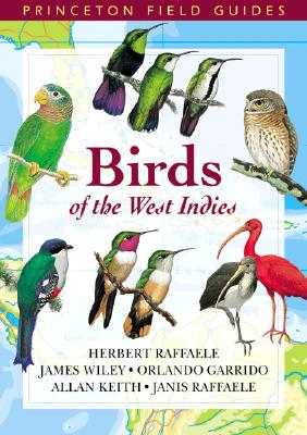 Birds of the West Indies - Raffaele, Herbert A, and Wiley, James, and Garrido, Orlando H