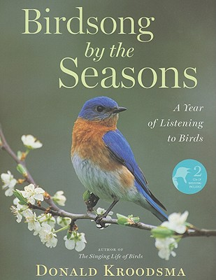 Birdsong by the Seasons: A Year of Listening to Birds - Kroodsma, Donald