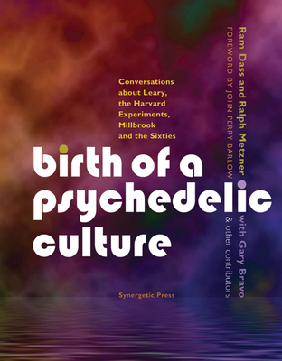 Birth of a Psychedelic Culture: Conversations about Leary, the Harvard Experiments, Millbrook and the Sixties - Dass, Ram