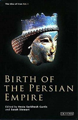 Birth of the Persian Empire - Curtis, Vesta Sarkhoush (Editor), and Stewart, Sarah (Editor), and Briant, Pierre (Contributions by)