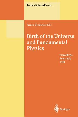 Birth of the Universe and Fundamental Physics: Proceedings of the International Workshop Held in Rome, Italy, 18-21 May 1994 - Occhionero, Franco (Editor)