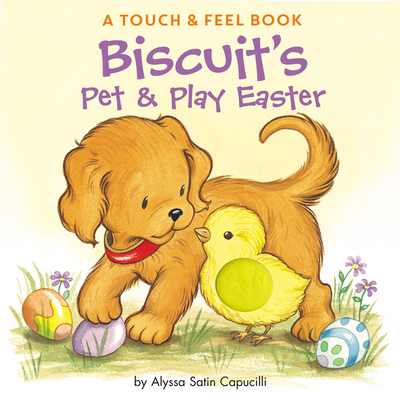 Biscuit's Pet & Play Easter: A Touch & Feel Book - Capucilli, Alyssa Satin