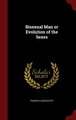 Bisexual Man or Evolution of the Sexes - Buzzacott, Francis H