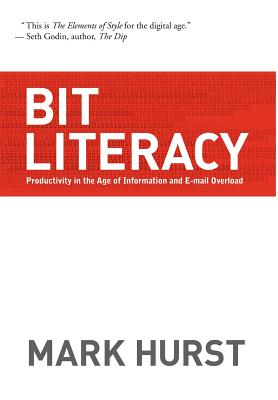 Bit Literacy: Productivity in the Age of Information and E-mail Overload - Hurst, Mark