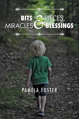 Bits & Pieces, Miracles & Blessings - Foster, Pamela