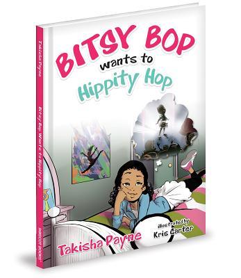 Bitsy Bop Wants to Hippity Hop - Payne, Takisha